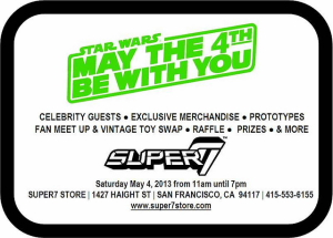 OFFICIAL STAR WARS DAY 2013 MAY THE 4TH BE WITH YOU Saturday May 4, 2013 from 11am until 7pm SUPER7 STORE | 1427 HAIGHT ST | SAN FRANCISCO, CA 94117 […]