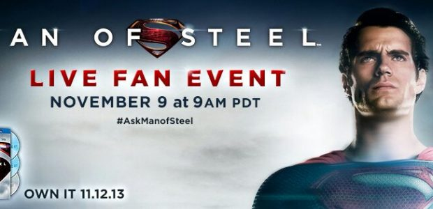 JOIN FILMMAKERS AND CAST OF MAN OF STEEL™ DURING A LIVE ONLINE FAN EVENT ON SATURDAY, NOVEMBER 9TH WHAT: Join Henry Cavill, Amy Adams and Man of Steel Director Zack […]