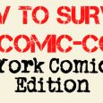 With New York Comic Con coming up fast,as a public service, we at Fanboy Factor would like to offer some survival tipsto help you out and to get through this […]