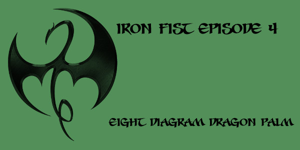 TV Review: Marvel's Iron Fist: Episode 4: Eight Diagram Dragon ...