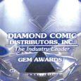The Gem Awards are Diamond Comic distributors' annual awards, selected by comic book specialty retailers and celebrated within the comic book industry as an key annual award honoring sales success. […]