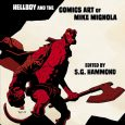 Sequart is proud to announce the publication of The Mignolaverse: Hellboy and the Comics Art of Mike Mignola, edited by S.G. Hammond.