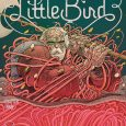 In the latest issue of Little Bird, the astonishing new title from Image, there is a lot happening.