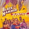 The ultimate head-scratching team up issue is here from both Dark Horse and DC. Go figure. It's Black Hammer / Justice League: Hammer of Justice! #1.