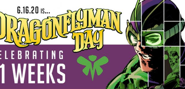 Celebrate Everyone's Favorite Superhero, Timed to the Trade Paperback Release of DRAGONFLY & DRAGONFLYMAN AHOY Comics has announced that June 16th will henceforth be known as Dragonflyman Day. This historic […]
