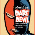 For those of us too young to know, there was another Daredevil, before the Marvel Daredevil. We're talking the 1940s. Its creator, Lev Gleason, is the subject of American Daredevil, […]
