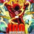 FLASH: 100 Greatest Moments: Highlights from the History of the Scarlet Speedster By Robert Greenberger The Flash. The Fastest Man Alive. The Scarlet Speedster. Whatever you call him, his most […]