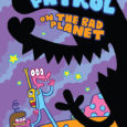 If you're into the wacky, you'll love Glork Patrol On The Bad Planet, written and illustrated by James Kolchalka.